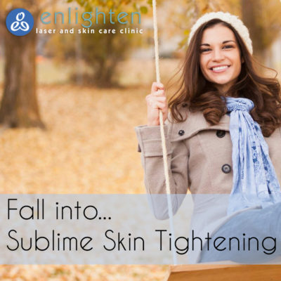 Fall Into Sublime Skin Tightening - Enlighten Laser and Skin Care Clinic